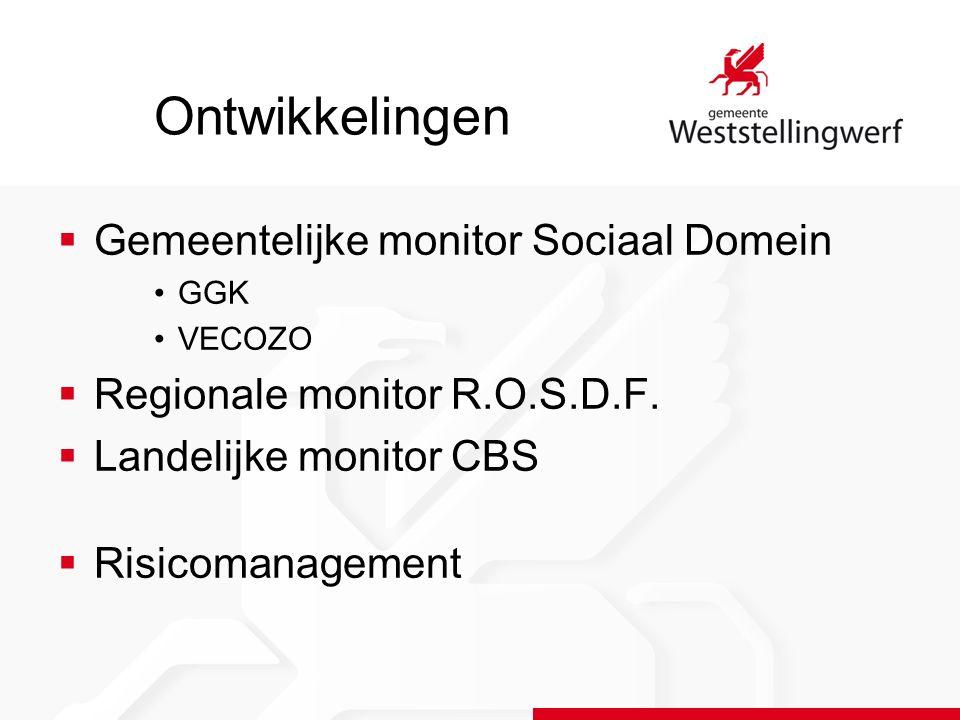 Ontwikkelingen  Gemeentelijke monitor Sociaal Domein GGK VECOZO  Regionale monitor R.O.S.D.F.  Landelijke monitor CBS  Risicomanagement