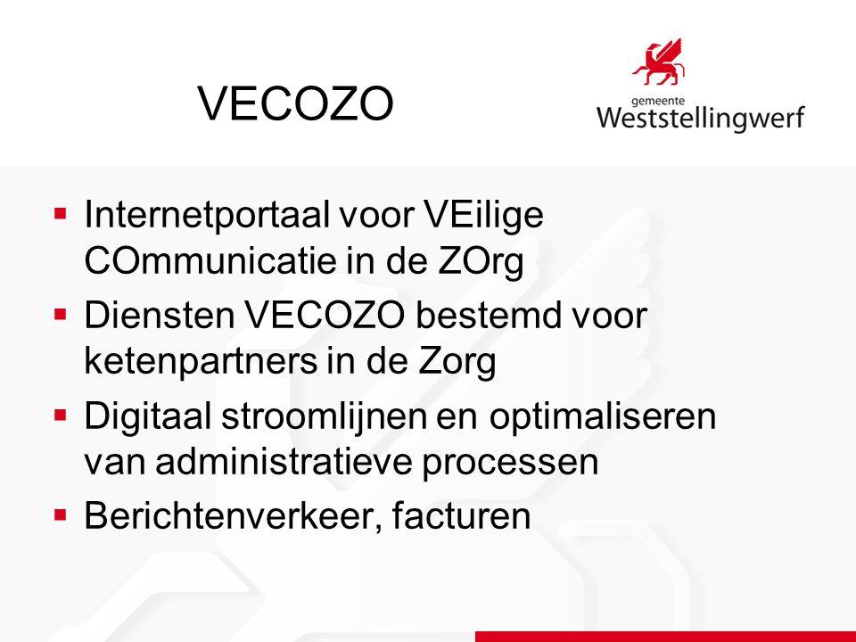 VECOZO  Internetportaal voor VEilige COmmunicatie in de ZOrg  Diensten VECOZO bestemd voor ketenpartners in de Zorg  Digitaal stroomlijnen en optim
