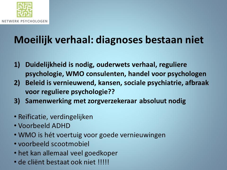 Moeilijk verhaal: diagnoses bestaan niet 1)Duidelijkheid is nodig, ouderwets verhaal, reguliere psychologie, WMO consulenten, handel voor psychologen