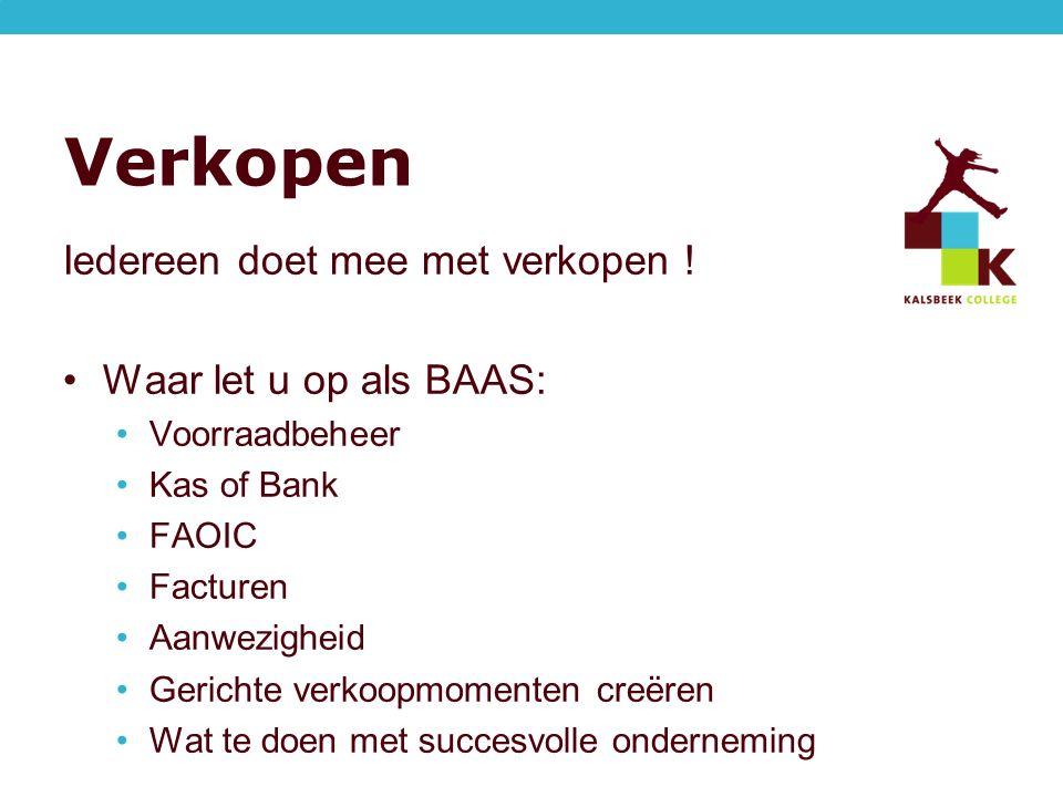 Verkopen Iedereen doet mee met verkopen ! Waar let u op als BAAS: Voorraadbeheer Kas of Bank FAOIC Facturen Aanwezigheid Gerichte verkoopmomenten creë