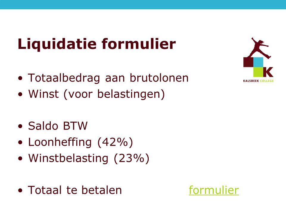 Liquidatie formulier Totaalbedrag aan brutolonen Winst (voor belastingen) Saldo BTW Loonheffing (42%) Winstbelasting (23%) Totaal te betalenformulierformulier