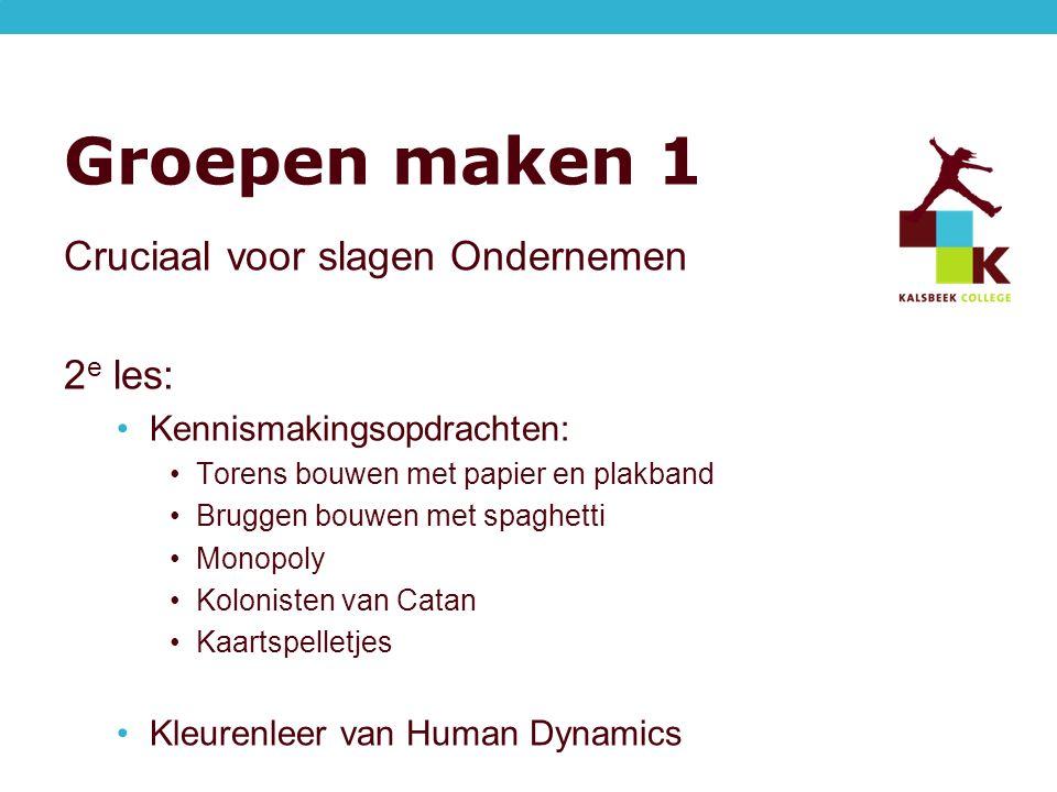 Groepen maken 1 Cruciaal voor slagen Ondernemen 2 e les: Kennismakingsopdrachten: Torens bouwen met papier en plakband Bruggen bouwen met spaghetti Mo
