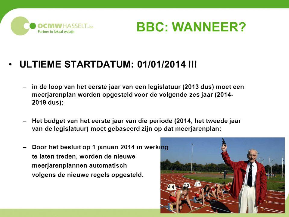 BBC: WANNEER? ULTIEME STARTDATUM: 01/01/2014 !!! –in de loop van het eerste jaar van een legislatuur (2013 dus) moet een meerjarenplan worden opgestel