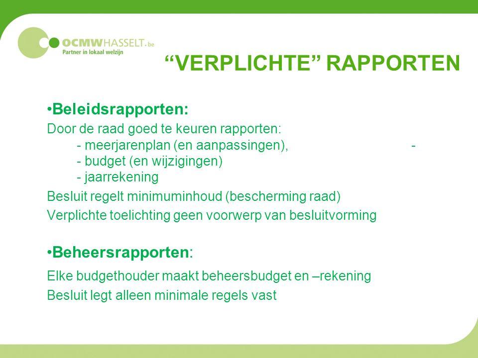 """""""VERPLICHTE"""" RAPPORTEN Beleidsrapporten: Door de raad goed te keuren rapporten: - meerjarenplan (en aanpassingen), - - budget (en wijzigingen) - jaarr"""