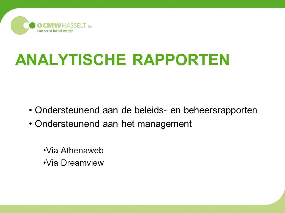 ANALYTISCHE RAPPORTEN Ondersteunend aan de beleids- en beheersrapporten Ondersteunend aan het management Via Athenaweb Via Dreamview