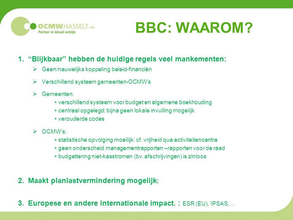 """BBC: WAAROM? 1. """"Blijkbaar"""" hebben de huidige regels veel mankementen:  Geen/nauwelijks koppeling beleid-financiën  Verschillend systeem gemeenten-O"""
