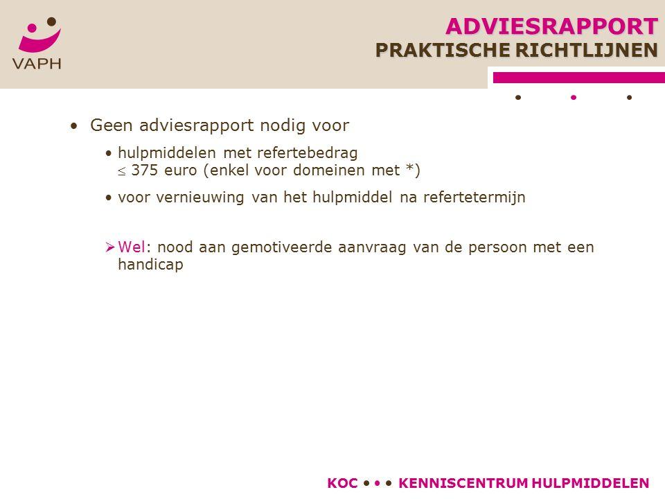 KENNISCENTRUM HULPMIDDELENKOC Geen adviesrapport nodig voor hulpmiddelen met refertebedrag  375 euro (enkel voor domeinen met *) voor vernieuwing van