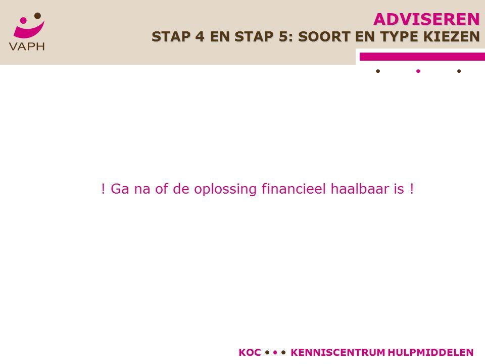 KENNISCENTRUM HULPMIDDELENKOC ! Ga na of de oplossing financieel haalbaar is ! ADVISEREN STAP 4 EN STAP 5: SOORT EN TYPE KIEZEN