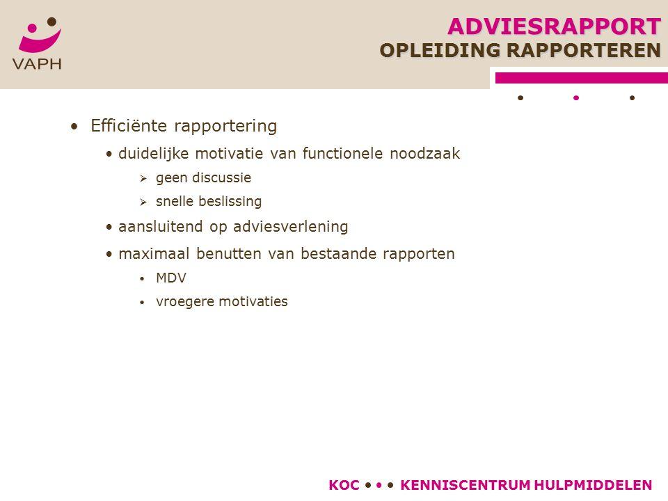 KENNISCENTRUM HULPMIDDELENKOC Efficiënte rapportering duidelijke motivatie van functionele noodzaak  geen discussie  snelle beslissing aansluitend o