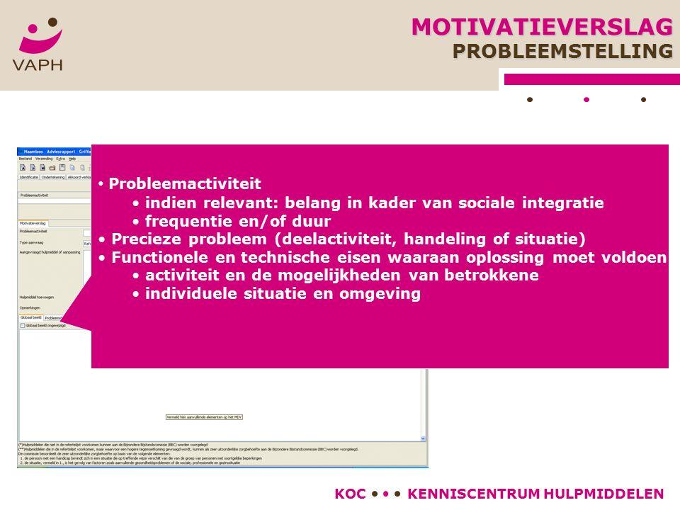 KENNISCENTRUM HULPMIDDELENKOC Probleemactiviteit indien relevant: belang in kader van sociale integratie frequentie en/of duur Precieze probleem (deel