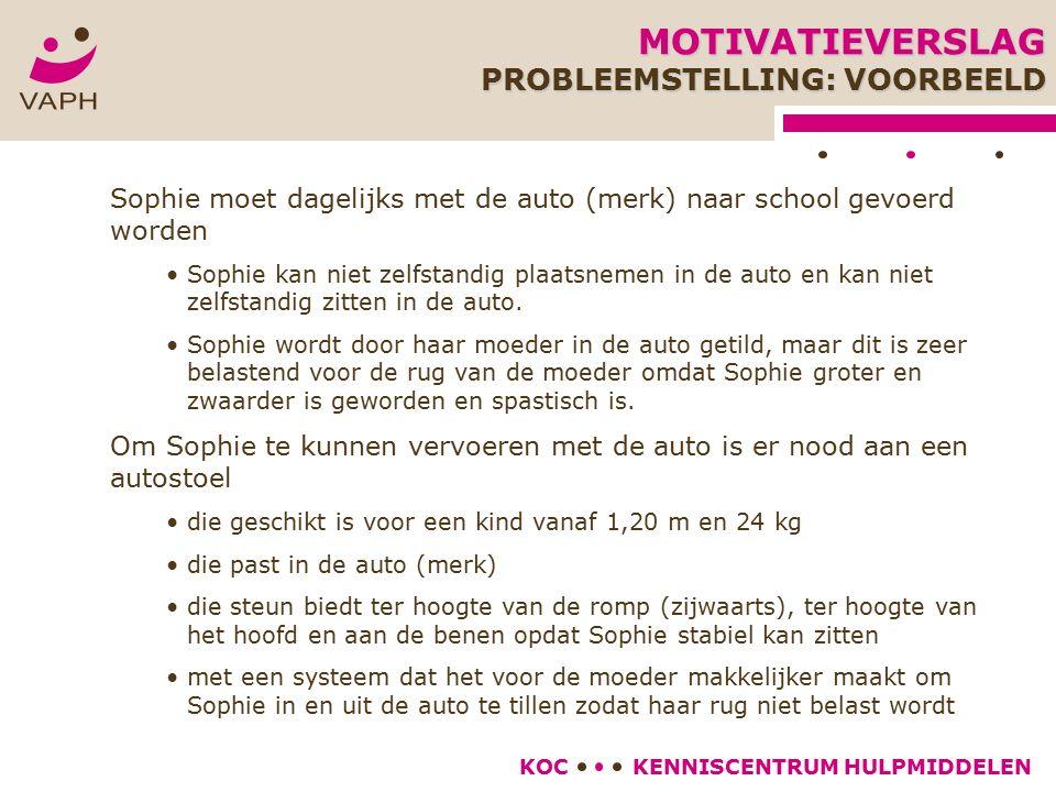 KENNISCENTRUM HULPMIDDELENKOC Sophie moet dagelijks met de auto (merk) naar school gevoerd worden Sophie kan niet zelfstandig plaatsnemen in de auto e