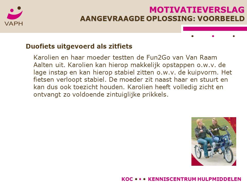 KENNISCENTRUM HULPMIDDELENKOC Duofiets uitgevoerd als zitfiets Karolien en haar moeder testten de Fun2Go van Van Raam Aalten uit. Karolien kan hierop