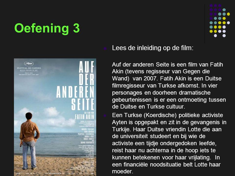 insp-beg RKG Antwerpen Oefening 3 Lees de inleiding op de film: Auf der anderen Seite is een film van Fatih Akin (tevens regisseur van Gegen die Wand) van 2007.