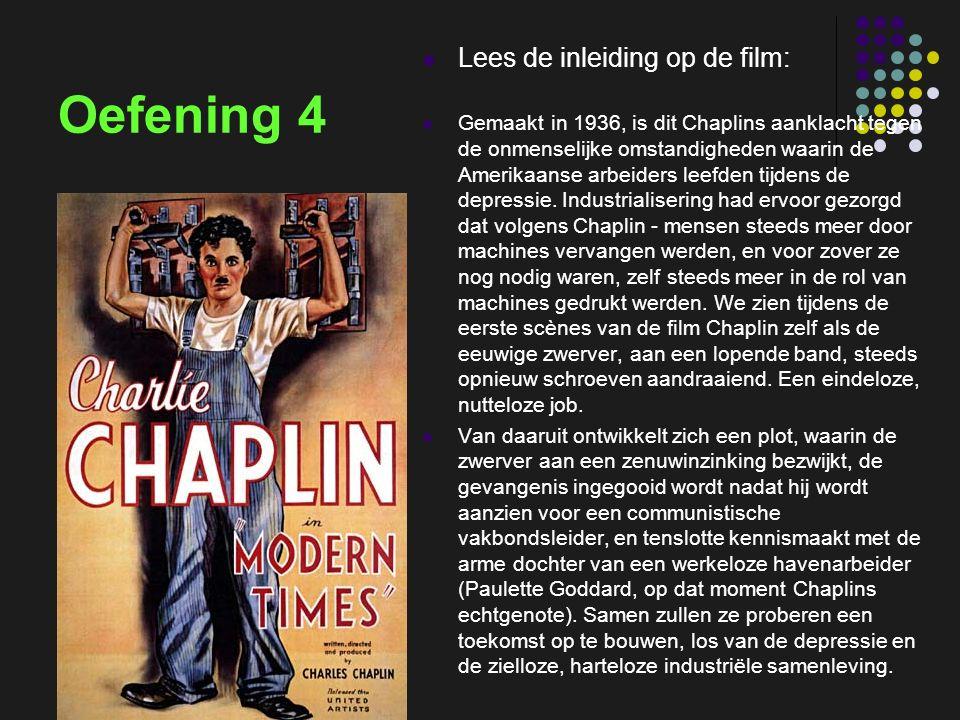 insp-beg RKG Antwerpen Oefening 4 Lees de inleiding op de film: Gemaakt in 1936, is dit Chaplins aanklacht tegen de onmenselijke omstandigheden waarin de Amerikaanse arbeiders leefden tijdens de depressie.