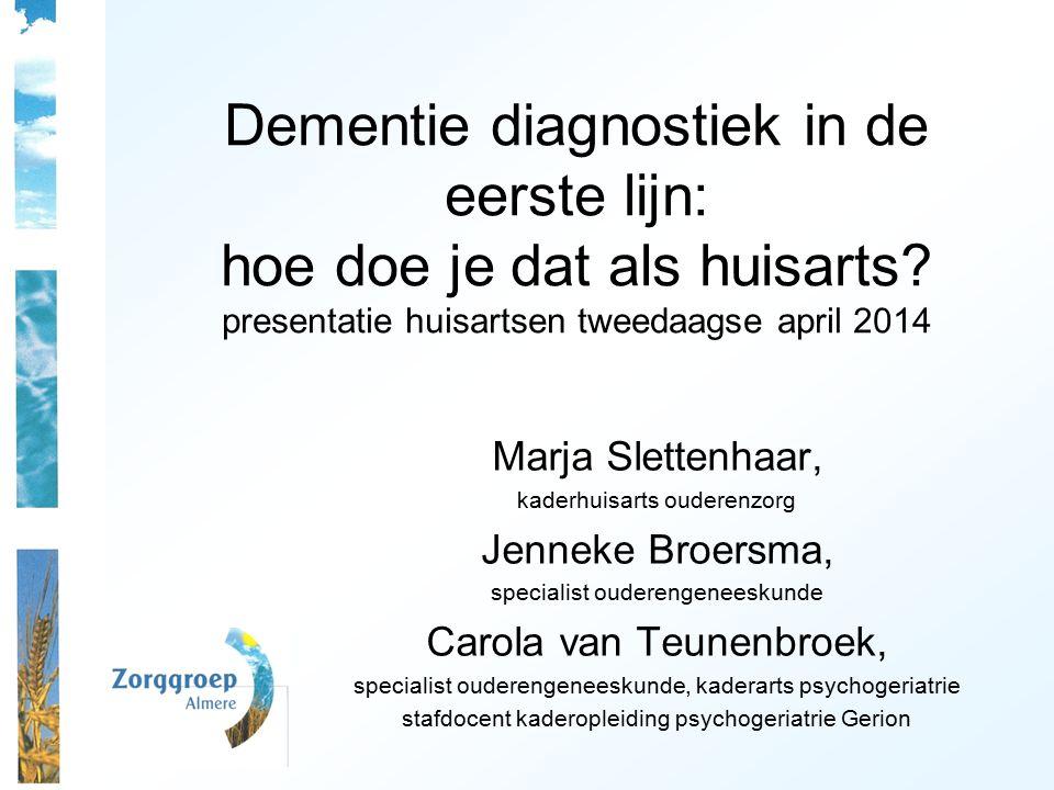 Dementie diagnostiek in de eerste lijn: hoe doe je dat als huisarts? presentatie huisartsen tweedaagse april 2014 Marja Slettenhaar, kaderhuisarts oud