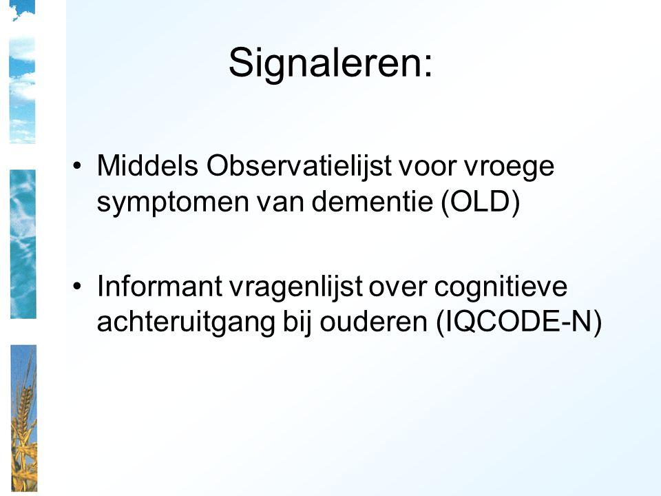 Signaleren: Middels Observatielijst voor vroege symptomen van dementie (OLD) Informant vragenlijst over cognitieve achteruitgang bij ouderen (IQCODE-N