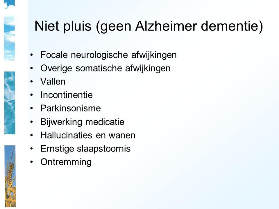 Niet pluis (geen Alzheimer dementie) Focale neurologische afwijkingen Overige somatische afwijkingen Vallen Incontinentie Parkinsonisme Bijwerking medicatie Hallucinaties en wanen Ernstige slaapstoornis Ontremming