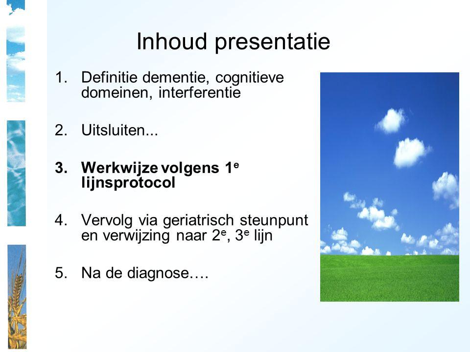 Inhoud presentatie 1.Definitie dementie, cognitieve domeinen, interferentie 2.Uitsluiten...