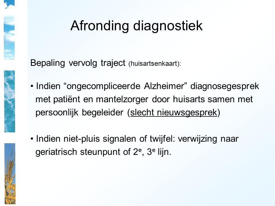 """Afronding diagnostiek Bepaling vervolg traject (huisartsenkaart): Indien """"ongecompliceerde Alzheimer"""" diagnosegesprek met patiënt en mantelzorger door"""