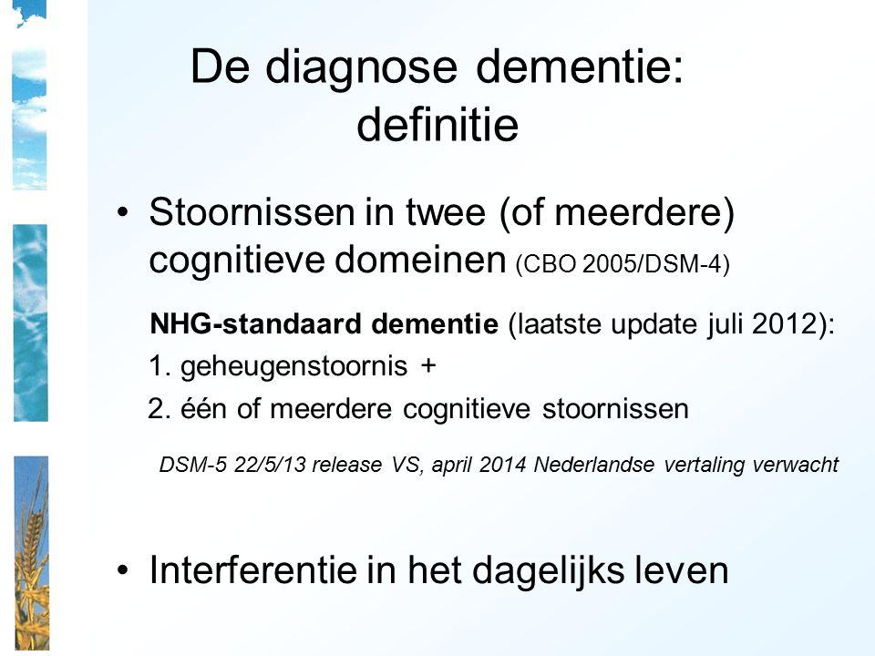 Stoornissen in twee (of meerdere) cognitieve domeinen (CBO 2005/DSM-4) NHG-standaard dementie (laatste update juli 2012): 1. geheugenstoornis + 2. één
