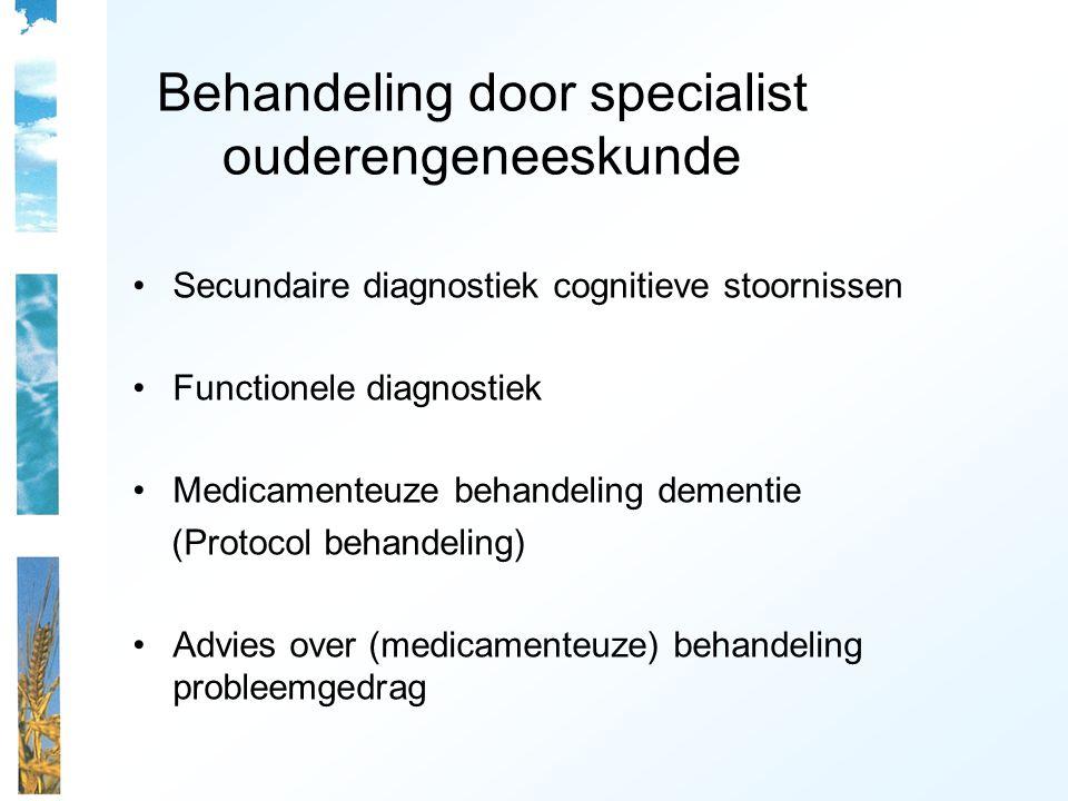 Behandeling door specialist ouderengeneeskunde Secundaire diagnostiek cognitieve stoornissen Functionele diagnostiek Medicamenteuze behandeling dement
