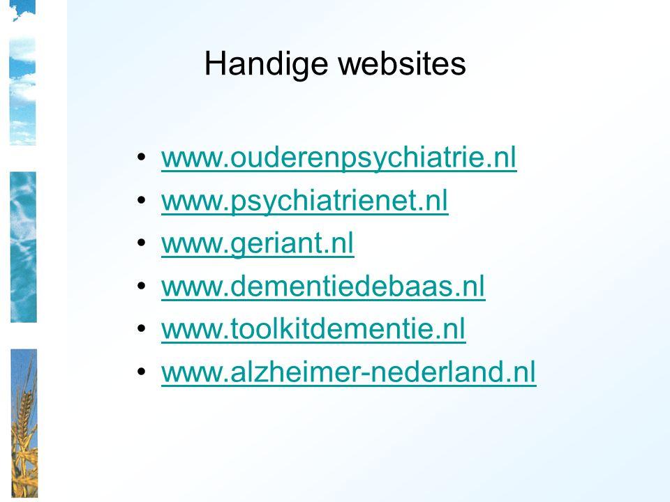 Handige websites www.ouderenpsychiatrie.nl www.psychiatrienet.nl www.geriant.nl www.dementiedebaas.nl www.toolkitdementie.nl www.alzheimer-nederland.n