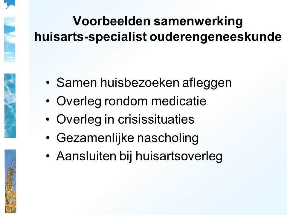 Voorbeelden samenwerking huisarts-specialist ouderengeneeskunde Samen huisbezoeken afleggen Overleg rondom medicatie Overleg in crisissituaties Gezame