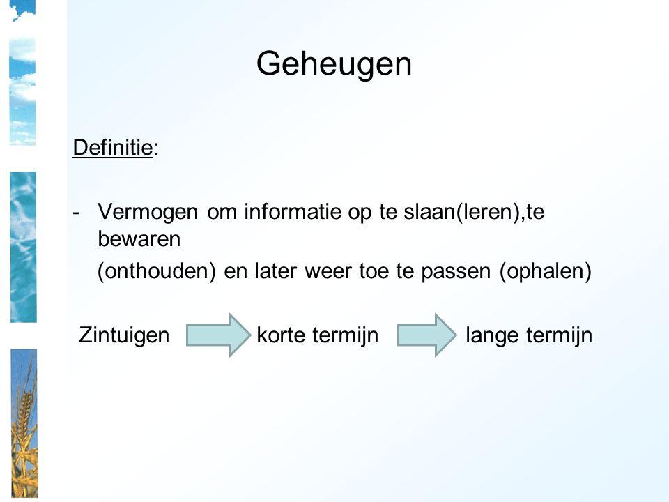 Geheugen Definitie: -Vermogen om informatie op te slaan(leren),te bewaren (onthouden) en later weer toe te passen (ophalen) Zintuigen korte termijn lange termijn