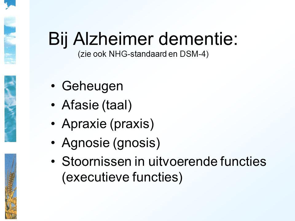 Bij Alzheimer dementie: (zie ook NHG-standaard en DSM-4) Geheugen Afasie (taal) Apraxie (praxis) Agnosie (gnosis) Stoornissen in uitvoerende functies