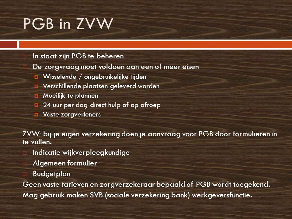 PGB in ZVW  In staat zijn PGB te beheren  De zorgvraag moet voldoen aan een of meer eisen  Wisselende / ongebruikelijke tijden  Verschillende plaa