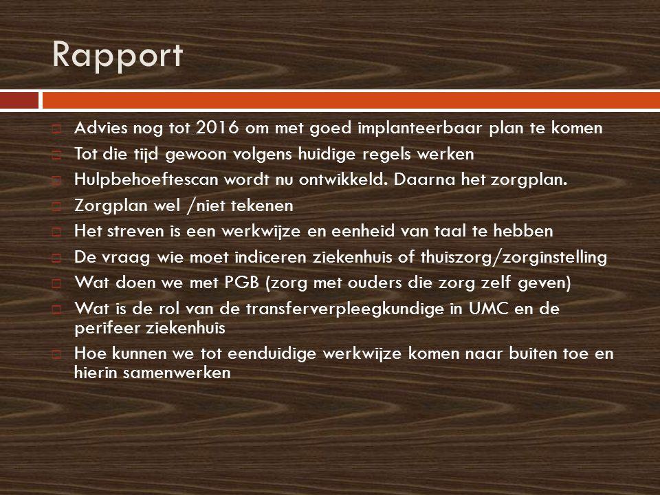 Rapport  Advies nog tot 2016 om met goed implanteerbaar plan te komen  Tot die tijd gewoon volgens huidige regels werken  Hulpbehoeftescan wordt nu ontwikkeld.