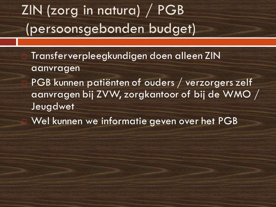ZIN (zorg in natura) / PGB (persoonsgebonden budget)  Transferverpleegkundigen doen alleen ZIN aanvragen  PGB kunnen patiënten of ouders / verzorger