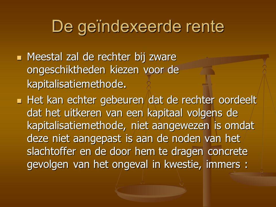 De geïndexeerde rente Meestal zal de rechter bij zware ongeschiktheden kiezen voor de kapitalisatiemethode.