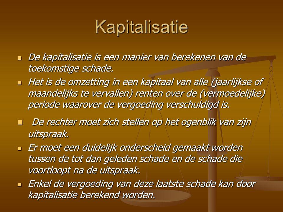 Kapitalisatie De kapitalisatie is een manier van berekenen van de toekomstige schade.