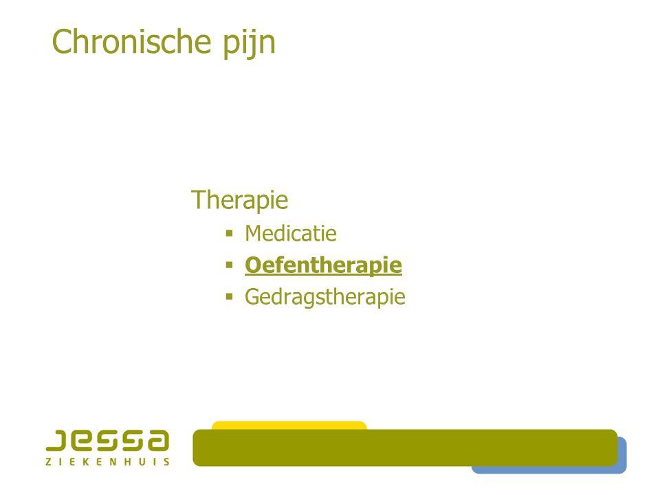 Chronische pijn Therapie  Medicatie  Oefentherapie  Gedragstherapie