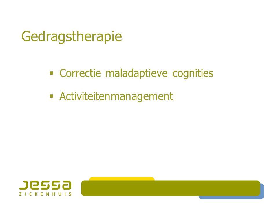 Gedragstherapie  Correctie maladaptieve cognities  Activiteitenmanagement