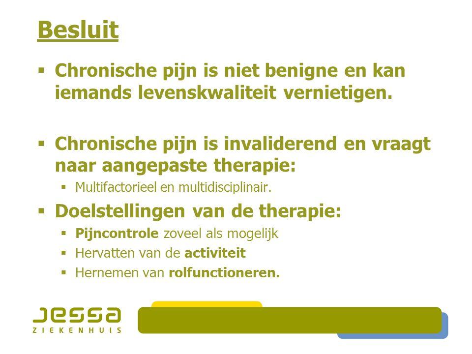 Besluit  Chronische pijn is niet benigne en kan iemands levenskwaliteit vernietigen.  Chronische pijn is invaliderend en vraagt naar aangepaste ther