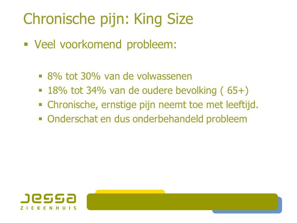 Chronische pijn: King Size  Pijnlocalisatie bij ouderen  Regionaal: 4 meest gerapporteerde  Knie  Knie meest frequent 28-47 %, toenemend met leeftijd  Heup  21 % vrouwen, 11 % mannen  14% geen progressie in de klachten.