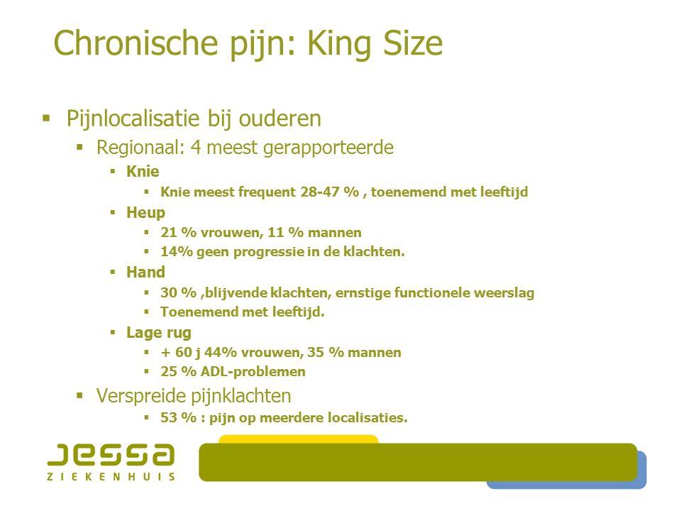 Chronische pijn: King Size  Pijnlocalisatie bij ouderen  Regionaal: 4 meest gerapporteerde  Knie  Knie meest frequent 28-47 %, toenemend met leeft