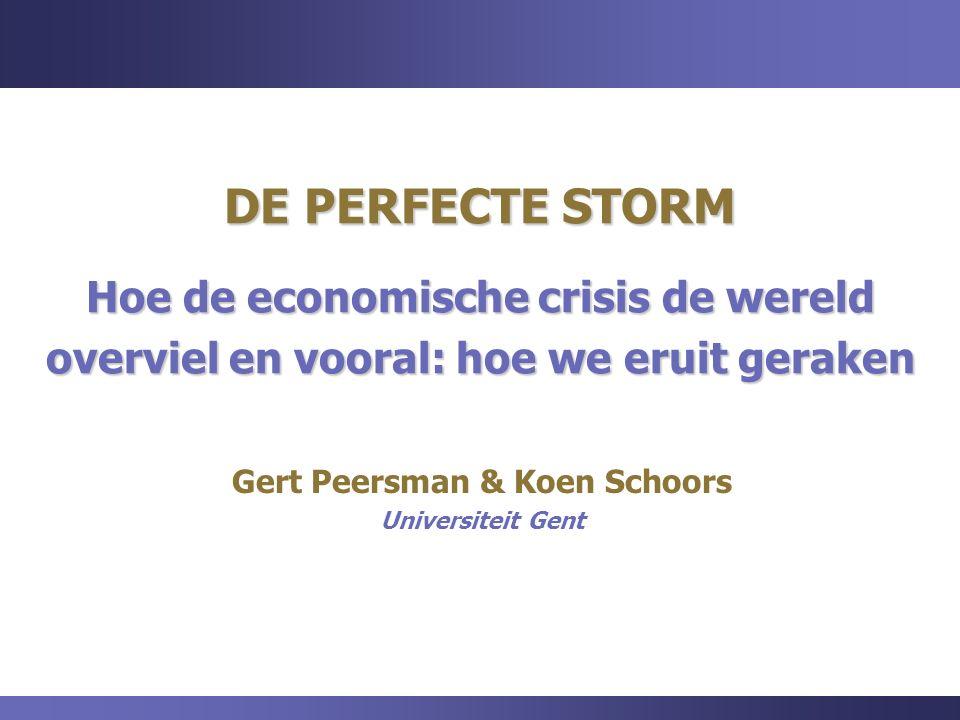 DE PERFECTE STORM Hoe de economische crisis de wereld overviel en vooral: hoe we eruit geraken Gert Peersman & Koen Schoors Universiteit Gent