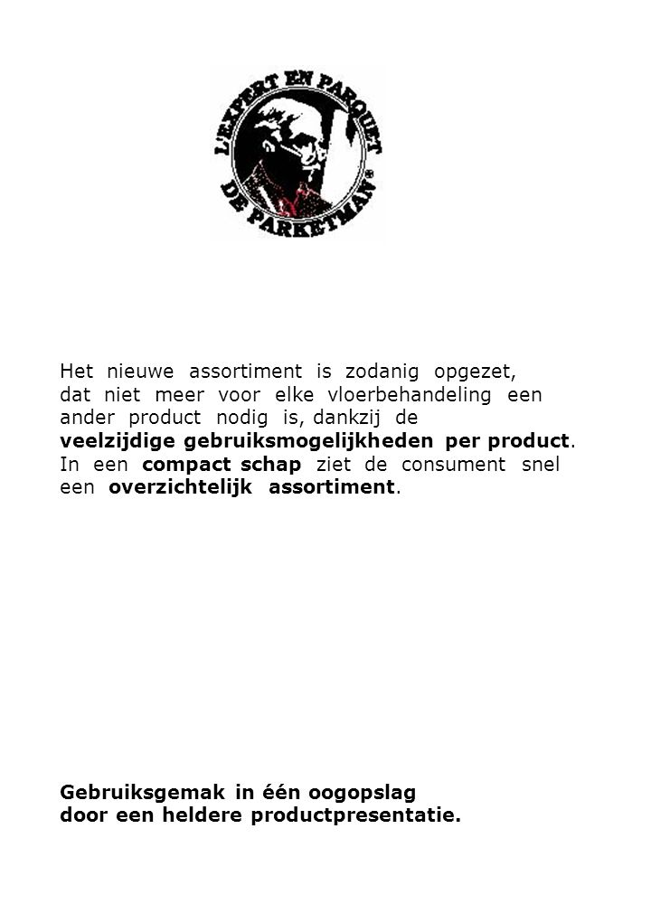 Onderhoud Soort Vloer 1e BeschermlaagPeriodieke reinigingHerstellend product Remover Ongelakt Parket / Houten vloeren Waxolie  VVochtafstotend (impregneert) - beschermt en verfraait de vloer.