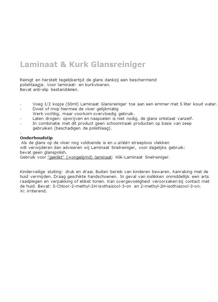 Laminaat & Kurk Glansreiniger Reinigt en herstelt tegelijkertijd de glans dankzij een beschermend polishlaagje.