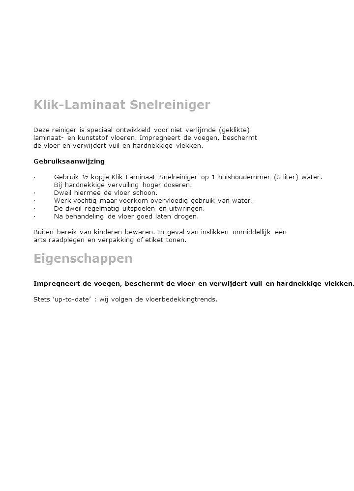 Klik-Laminaat Snelreiniger Deze reiniger is speciaal ontwikkeld voor niet verlijmde (geklikte) laminaat- en kunststof vloeren.