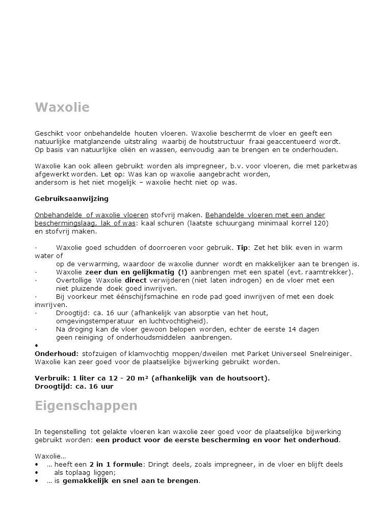 Waxolie Geschikt voor onbehandelde houten vloeren.