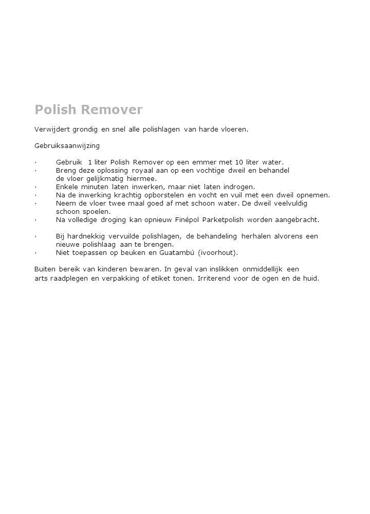 Polish Remover Verwijdert grondig en snel alle polishlagen van harde vloeren.