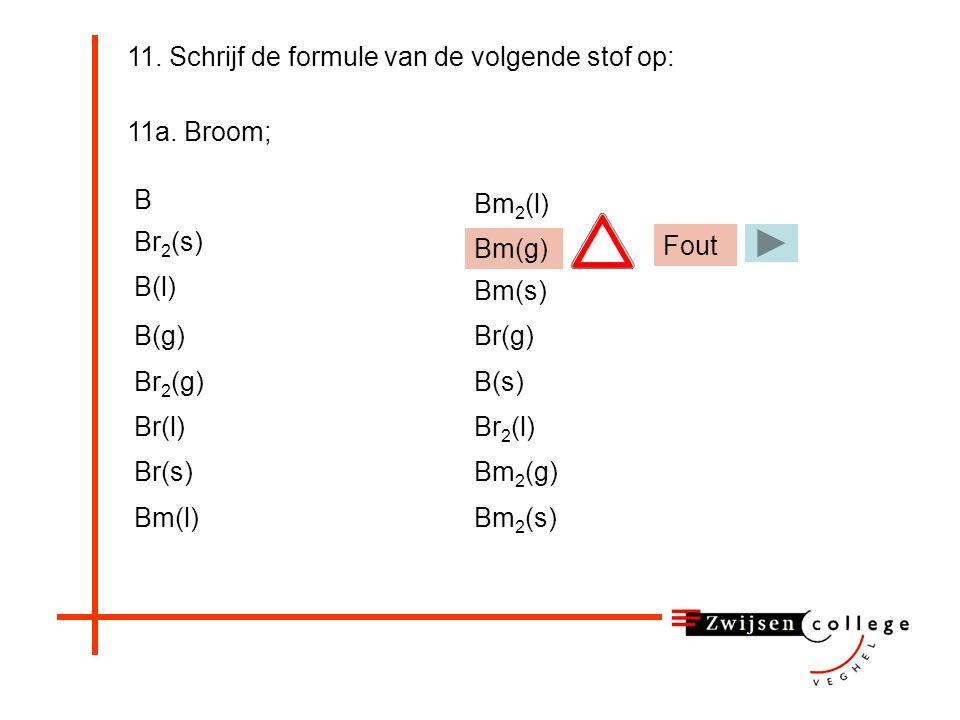 11. Schrijf de formule van de volgende stof op: 11a.