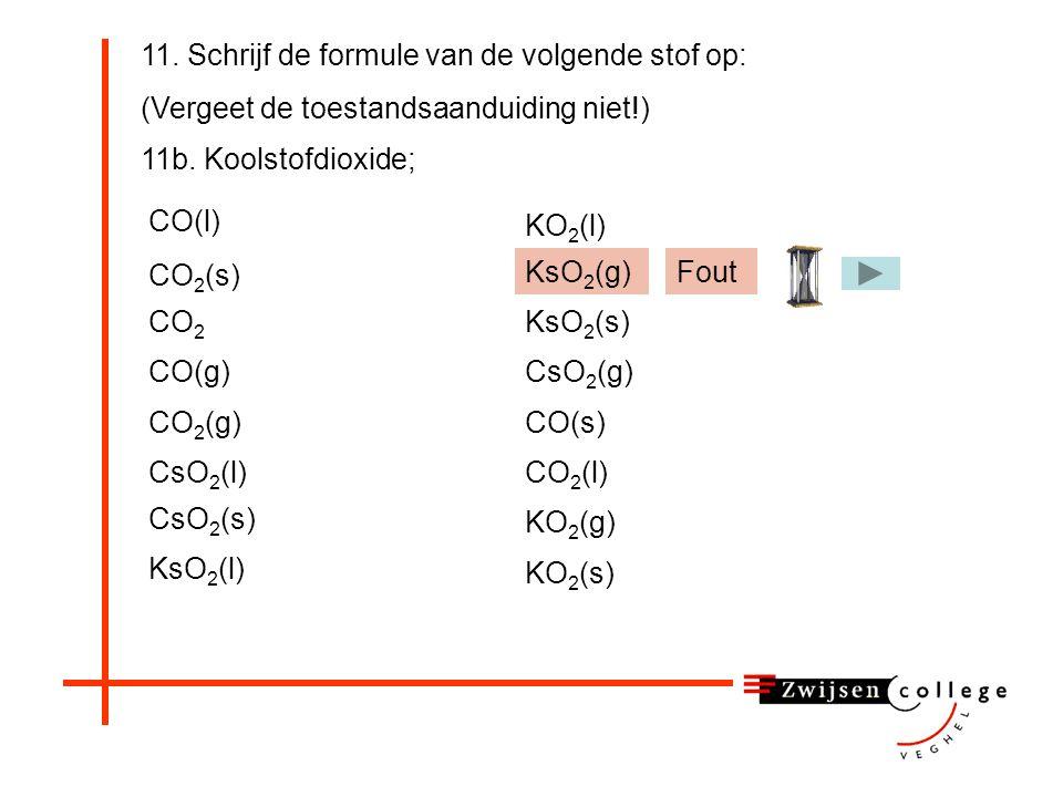 11. Schrijf de formule van de volgende stof op: (Vergeet de toestandsaanduiding niet!) 11b.