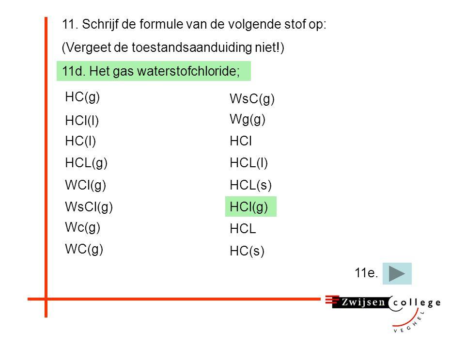 11. Schrijf de formule van de volgende stof op: (Vergeet de toestandsaanduiding niet!) 11d. Het gas waterstofchloride; HC(g) HCL(g) HCl(l) HC(l) WCl(g
