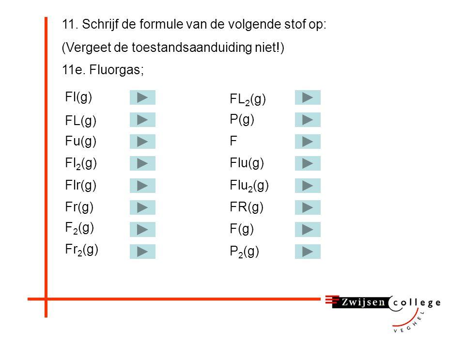11. Schrijf de formule van de volgende stof op: (Vergeet de toestandsaanduiding niet!) 11d.