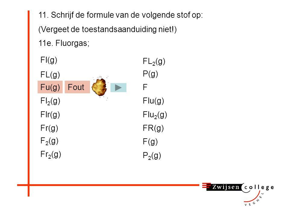 11. Schrijf de formule van de volgende stof op: (Vergeet de toestandsaanduiding niet!) 11e.